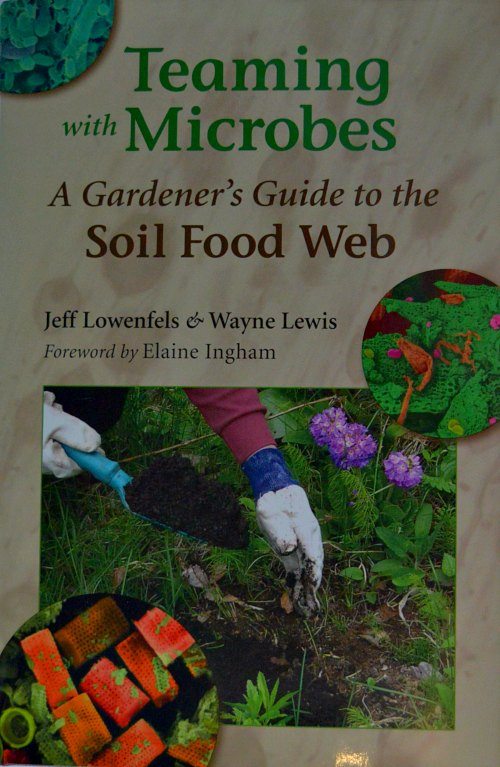 Teaming with Microbes, A Gardener's Guide to the Soil Food Web