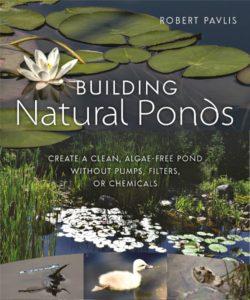 Building Natural Ponds - algae-free, no pumps, mo chemicals, by Robert Pavlis